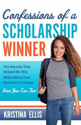 Confessions of a Scholarship Winner: The Secrets That Helped Me Win $500,000 in
