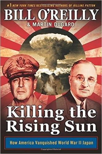 Killing the Rising Sun: How America Vanquished World War II Japan (Bill O'Reilly