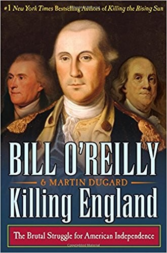 Killing England: The Brutal Struggle for American Independence (Bill O'Reilly's