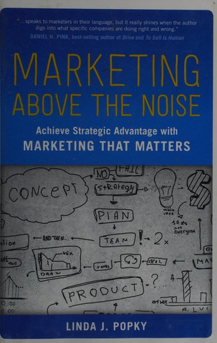 Image 0 of Marketing Above the Noise: Achieve Strategic Advantage with Marketing That Matte