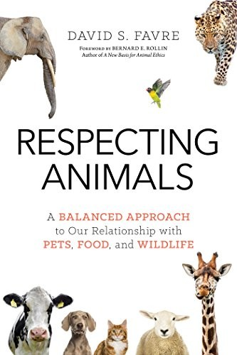 Respecting Animals: A Balanced Approach to Our Relationship with Pets, Food, and