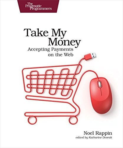 Image 0 of Take My Money: Accepting Payments on the Web