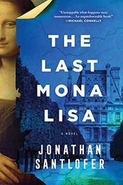 The last Mona Lisa : by Santlofer, Jonathan,