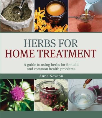 Herbs for Home Treatment: A Guide to Using Herbs for First Aid and Common Health