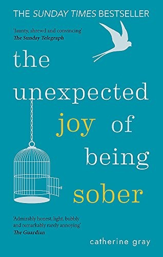Image 0 of The Unexpected Joy of Being Sober: Discovering a happy, healthy, wealthy alcohol