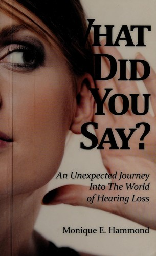 Image 0 of What Did You Say? An Unexpected Journey Into the World of Hearing Loss