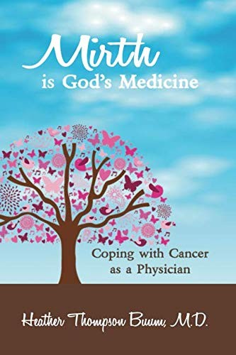 Image 0 of Mirth is God's Medicine: Coping with Cancer as a Physician (Mirth in Medicine)
