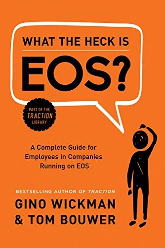 Image 0 of What the Heck Is EOS?: A Complete Guide for Employees in Companies Running on EO