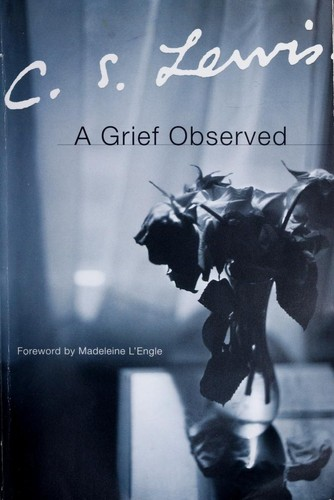 Grief Observed, A by Lewis, C. S.