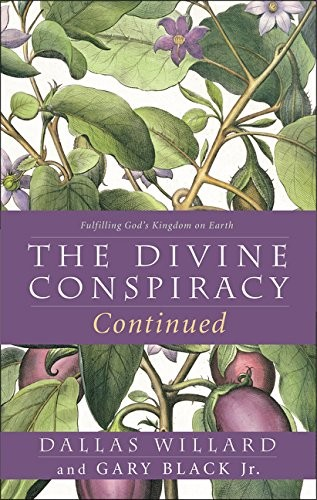 Divine Conspiracy Continued: Fulfilling God's Kingdom on Earth by Willard, Dallas