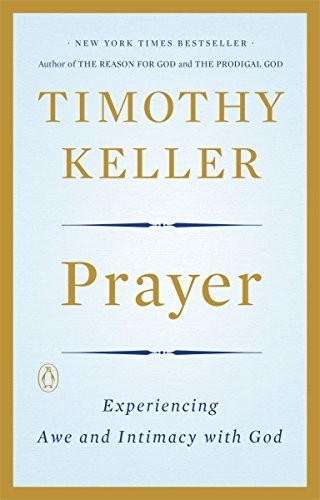 Prayer: Experiencing Awe and Intimacy with God [Paperback] by Keller, Timothy