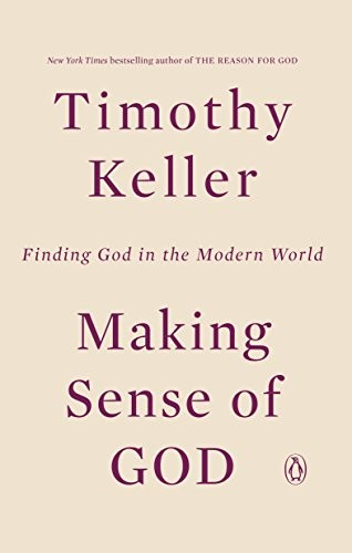 Making Sense of God: Finding God in the Modern World by Keller, Timothy