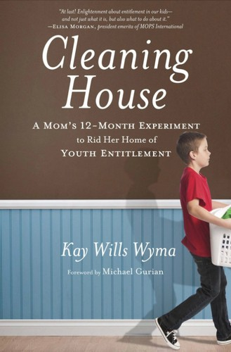 Cleaning House: A Mom's 12 Month Experiment to Rid Her Home of Youth Entitlement by Wyma, Kay Wills
