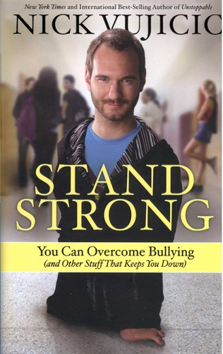 Stand Strong: You Can Overcome Bullying (and Other Stuff That Keeps You Down) by Vujicic, Nick