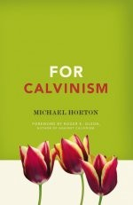 For Calvinism by Horton, Michael