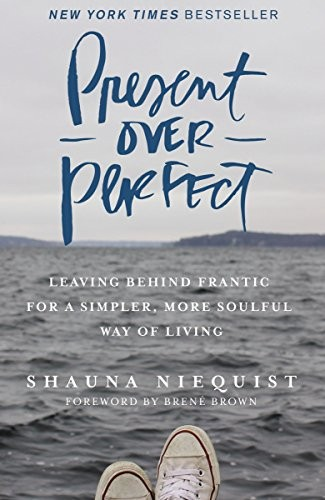 Present Over Perfect: Leaving Behind Frantic for a Simpler, More Soulful Way of by Niequist, Shauna