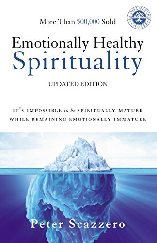 Emotionally Healthy Spirituality: It's Impossible to Be Spiritually Mature, Whil by Scazzero, Peter
