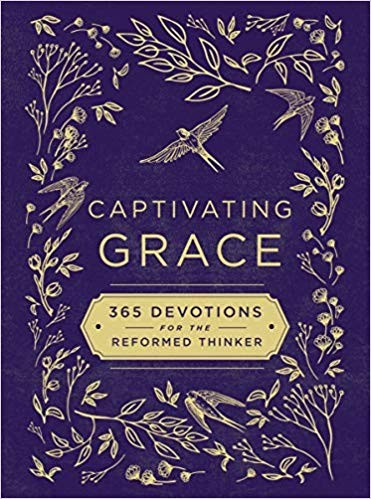 Captivating Grace: 365 Devotions for the Reformed Thinker by Sauls, Scott & Hill, Susan