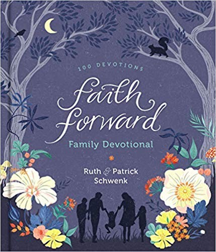 Faith Forward Family Devotional: 100 Devotions by Schwenk, Ruth & Patrick