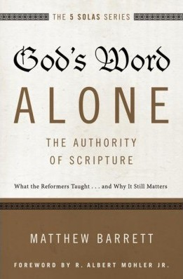 God's Word Alone---The Authority of Scripture: What the Reformers Taught...and W by Barrett, Matthew