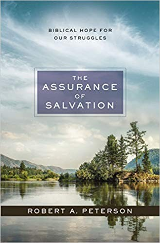 Assurance of Salvation: Biblical Hope for Our Struggles by Peterson, Robert A.