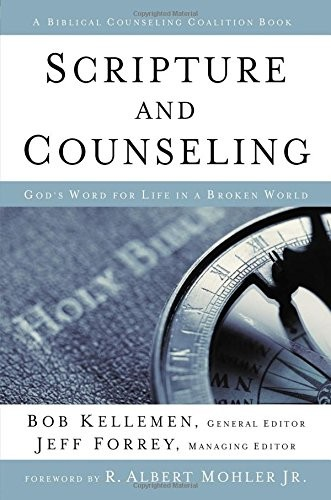 Scripture and Counseling: God's Word for Life in a Broken World by Kellemen, B & Forrey, J. ed