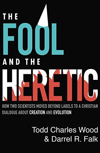Fool and the Heretic: How Two Scientists Moved beyond Labels to a Christian Dial by Wood, Todd & Falk, Darrel
