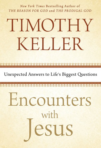 Encounters With Jesus: Unexpected Answers to Life's Biggest Questions [Hbk] by Keller, Timothy