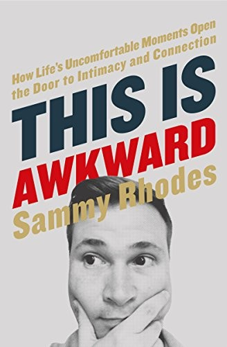 This Is Awkward: How Life's Uncomfortable Moments Open the Door to Intimacy and by Rhodes, Sammy