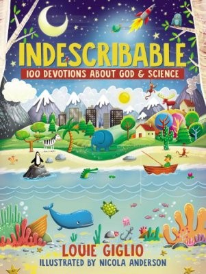 Indescribable: 100 Devotions for Kids About God and Science by Giglio, Louie