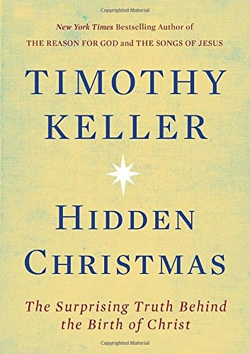 Hidden Christmas: The Surprising Truth Behind the Birth of Christ by Keller, Timothy