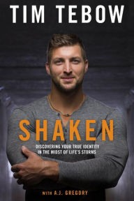 Shaken: Discovering Your True Identity in the Midst of Life's Storms by Tebow, Tim