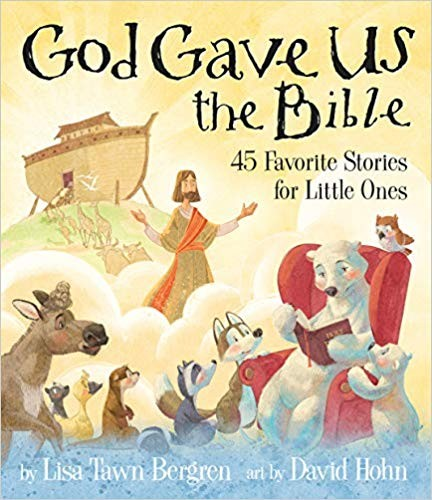 God Gave Us the Bible: Forty-Five Favorite Stories for Little Ones by Bergren, Lisa Tawn