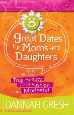 8 Great Dates for Moms and Daughters: How to Talk About True Beauty, Cool Fashio by Gresh, Dannah