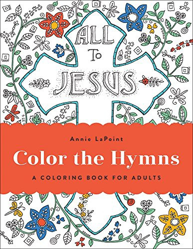 Color the Hymns: A Coloring Book for Adults by LaPoint, Annie