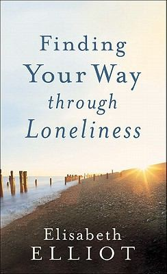 Finding Your Way Through Loneliness by Elliot, Elisabeth