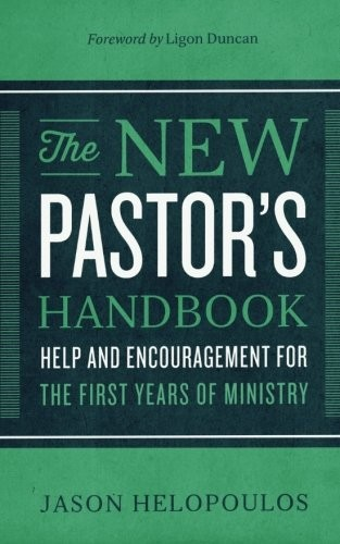 New Pastor's Handbook: Help and Encouragement for the First Years of Ministry [P by Helopoulos, Jason