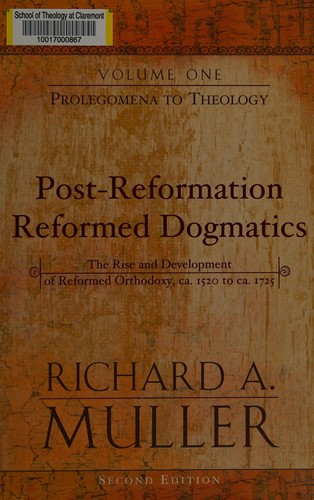 Post-Reformation Reformed Dogmatics: The Rise and Development of Reformed Orthod by Muller, Richard A.