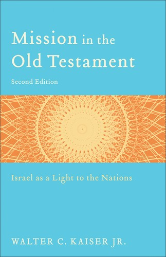 Mission in the Old Testament 2nd ed. by Kaiser, Walter C.