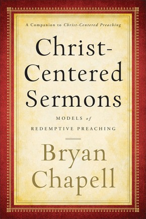 Christ-Centered Sermons: Models of Redemptive Preaching by Chapell, Bryan