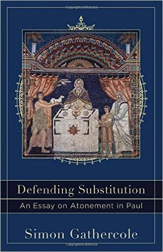 Defending Substitution: An Essay on Atonement in Paul by Gathercole, Simon