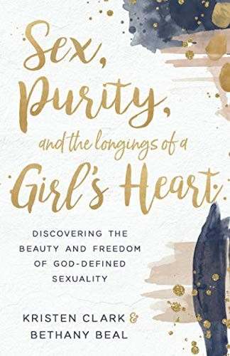Sex, Purity, and the Longings of a Girl's Heart by Clark, Kristen and Beal, B.