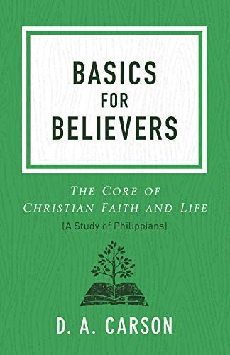 Basics for Believers:Core of Christian Faith and Life (Study of Philippians) by Carson, D. A.