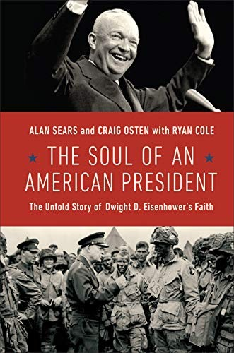 Soul of an American President: The Untold Story of Dwight D. Eisenhower's Faith by Sears, Alan & Osten, Craig