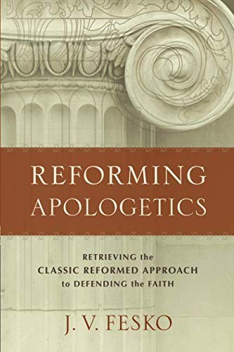 Reforming Apologetics by Fesko, J. V.
