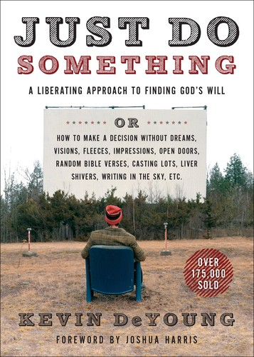 Just Do Something: A Liberating Approach to Finding God's Will by DeYoung, Kevin