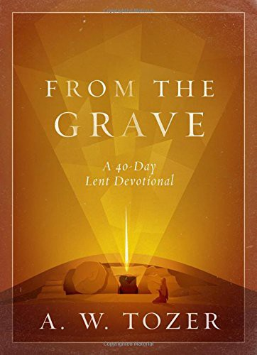 From the Grave: A 40-Day Lent Devotional by Tozer, A. W.