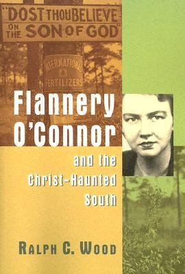 Flannery O'Connor and the Christ-haunted South by Wood, Ralph C.