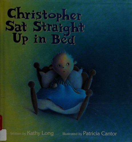 Christopher Sat Straight Up in Bed by Long, Kathy