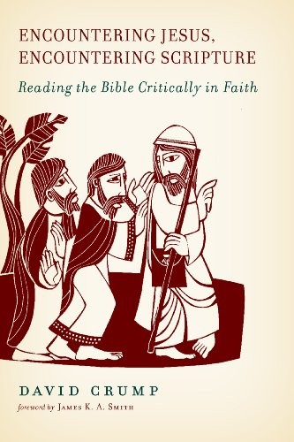 Encountering Jesus, Encountering Scripture: Reading the Bible Critically in Fait by Crump, David